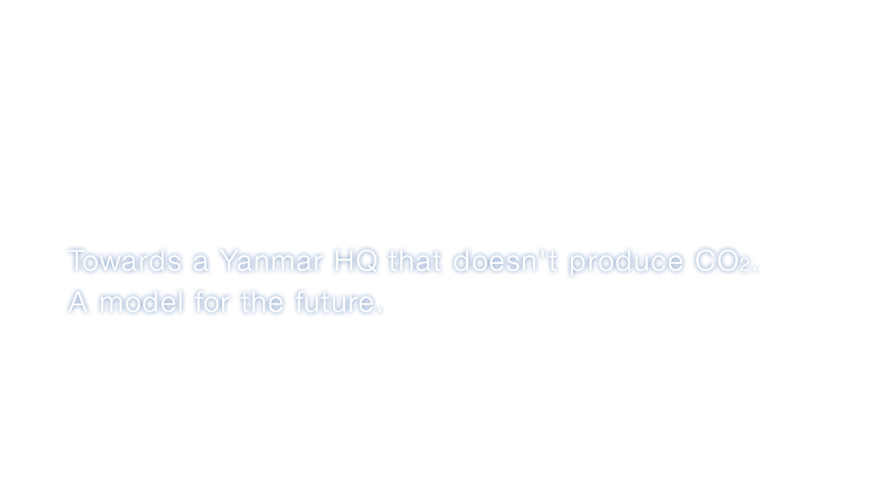 Zero Emission Building Towards a CO2 Zero-Emission Yanmar HQ . A model for the future.